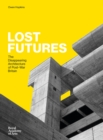 Lost Futures: The Disappearing Architecture of Post-War Britain - Book