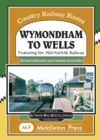 Wymondham To Wells. : Featuring The Mid-Norfolk Railway. - Book
