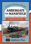 Ambergate To Mansfield : Including The Midland Railway Centre. - Book