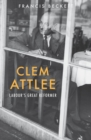 Clem Attlee : Labour's Great Reformer - eBook