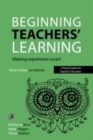 Beginning Teachers' Learning : Making experience count - Book