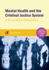 Mental Health and the Criminal Justice System : A Social Work Perspective - eBook