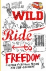Wild Ride to Freedom : A Memoir of Childhood, Prison and Self-Discovery - Book