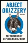 Abject Quizzery : The Thoroughly Depressing Quiz Book - Book