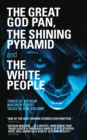 The Great God Pan, The Shining Pyramid and The White People - eBook