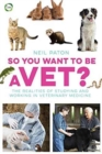 So You Want to be a Vet : The Realities of Studying and Working in Veterinary Medicine - Book
