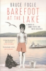 Barefoot at the Lake : A Memoir of Summer People and Water Creatures - Book