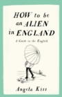 How to be an Alien in England : A Guide to the English - Book