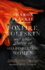 Foxfire, Wolfskin : and Other Stories of Shapeshifting Women - Book
