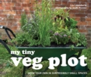 My Tiny Veg Plot : Grow your own in surprisingly small spaces - Book