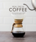 Real Fresh Coffee : How to source, roast, grind and brew the perfect cup - Book