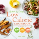 Quick and Easy Low Calorie Cookbook : 100 recipes, all 100 calories, 200 calories or 300 calories - eBook