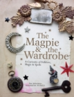 The Magpie and the Wardrobe : A Curiosity of Folklore, Magic and Spells - Book