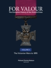 For Valour The Complete History of The Victoria Cross : Volume 3: The Colonial Wars (1860 - 1889) - Book