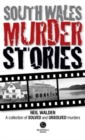 South Wales Murder Stories: Recalling the Events of Some of South Wales : A Collection of Solved and Unsolved Murders - Book