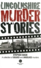 Lincolnshire Murder Stories : A Collection of Solved and Unsolved Murders - Book