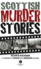 Scottish Murder Stories : A Selecetion of Solved and Unsolved Murders - Book