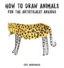 How to Draw Animals for the Artistically Anxious - Book