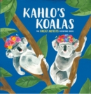Kahlo's Koalas : The Great Artists Counting Book - Book