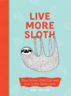 Live More Sloth : Slow Down, Chill Out and Live in the Sloth Lane - Book