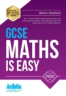 GCSE Maths is Easy: Pass GCSE Mathematics the Easy Way with Unique Exercises, Memorable Formulas and Insider Advice from Maths Teachers - Book