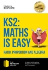 KS2: Maths is Easy - Ratio, Proportion and Algebra. in-Depth Revision Advice for Ages 7-11 on the New Sats Curriculum. Achieve 100% - Book
