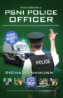 How To Become A PSNI Police Officer - The ULTIMATE Guide to Passing the Police Service Northern Ireland Selection process (NEW Core Competencies) : 1 (How2Become) - eBook