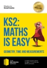 KS2 : Maths is Easy - Geometry, Time and Measurements. In-depth revision advice for ages 7-11 on the new SATS curriculum. Achieve 100% (Revision Series) - eBook