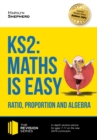 KS2 : Maths is Easy - Ratio, Proportion and Algebra. In-depth revision advice for ages 7-11 on the new SATS curriculum. Achieve 100% (Revision Series) - eBook