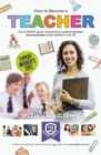 How to Become a Teacher: The Ultimate Guide to Becoming a Qualified Primary or Secondary School Teacher in the UK - Book