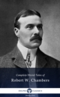 Delphi Complete Weird Tales of Robert W. Chambers (Illustrated) - eBook