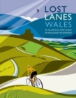 Lost Lanes Wales : 36 Glorious Bike Rides in Wales and the Borders - Book