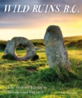 Wild Ruins BC : The explorer's guide to Britain's ancient sites - Book