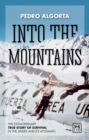 Into the Mountains : The Extraordinary True Story of Survival in the Andes and its Aftermath - Book