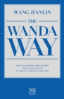 The Wanda Way : The Managerial Philosophy and Values of One of China's Largest Companies - Book
