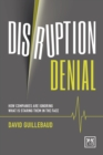 Disruption Denial: Why Companies are Ignoring the Disruptive Threats That are Staring Them in the Face - Book