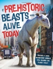 If Prehistoric Beasts Were Alive Today : Imagine If These Mind-Boggling Animals Roamed The Planet Today - Book