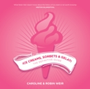 Ice Creams, Sorbets and Gelati : The Definitive Guide - Book