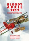 Bloody April 1917 : An Exciting Detailed Analysis of One of the Deadliest Months in WWI - eBook