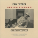 Seeing Richard : Rare and Previously Unpublished Images of Richard Brautigan - Book