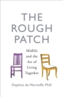 The Rough Patch : Midlife and the Art of Living Together - Book