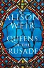 Queens of the Crusades : Eleanor of Aquitaine and her Successors - Book