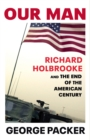 Our Man : Richard Holbrooke and the End of the American Century - Book