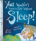 You Wouldn't Want To Live Without Sleep! - Book