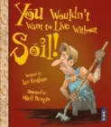 You Wouldn't Want To Live Without Soil! - Book