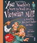 You Wouldn't Want To Work In A Victorian Mill! : Extended Edition - Book