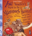 You Wouldn't Want To Be A Mammoth Hunter! : Extended Edition - Book