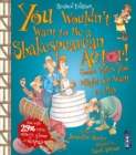 You Wouldn't Want To Be A Shakespearean Actor! : Extended Edition - Book