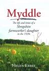Myddle : The Life and Times of a Shropshire Farmworker's Daughter in the 1920s - eBook
