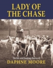 Lady of the Chase : The Life and Hunting Diaries of Daphne Moore - Book
